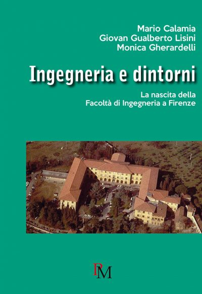 Ingegneria e dintorni. La nascita della Facoltà di Ingegneria a Firenze