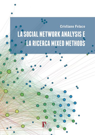 cristiano felaco - la social network analysis e la ricerca mixed methods